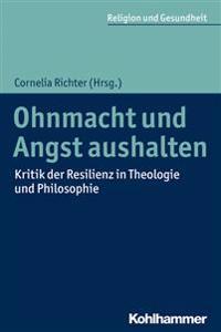 Ohnmacht Und Angst Aushalten: Kritik Der Resilienz in Theologie Und Philosophie
