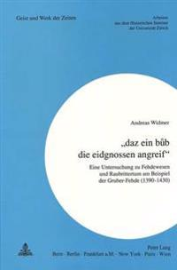 -Daz Ein Bub Die Eidgnossen Angreif-: Eine Untersuchung Zu Fehdewesen Und Raubrittertum Am Beispiel Der Gruber-Fehde (1390-1430)