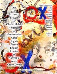 Art for Freedom Prayers for Charlie Hebdo Hommage for Humanitarian Civil Rights French English Russian by Surrealist Artist Grace Divine