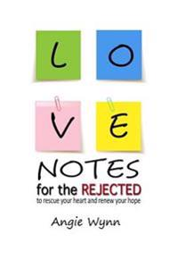 Love Notes for the Rejected: To Rescue Your Heart and Renew Your Hope