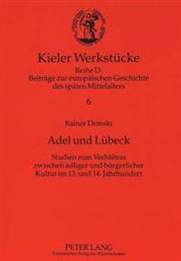 Adel Und Luebeck: Studien Zum Verhaeltnis Zwischen Adliger Und Buergerlicher Kultur Im 13. Und 14. Jahrhundert