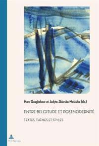 Entre Belgitude Et Postmodernite: Textes, Themes Et Styles