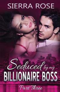 Seduced by My Billionaire Boss - Part 3