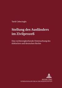 Stellung Des Auslaenders Im Zivilproze: Eine Rechtsvergleichende Untersuchung Des Tuerkischen Und Deutschen Rechts