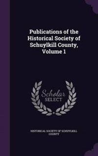 Publications of the Historical Society of Schuylkill County, Volume 1