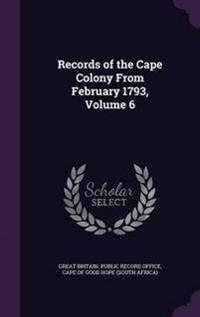 Records of the Cape Colony from February 1793; Volume 6
