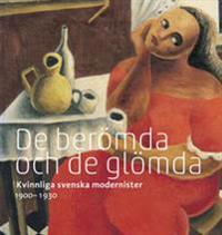 De berömda och glömda : kvinnliga svenska modernister 1900 - 1930