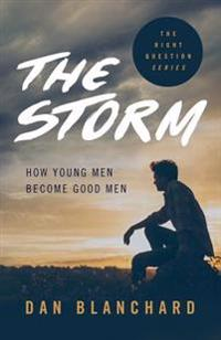 The Storm: How Young Men Become Good Men