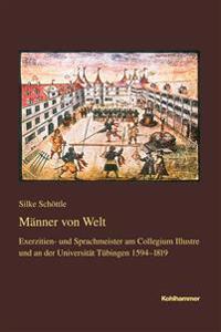 Manner Von Welt: Exerzitien- Und Sprachmeister Am Collegium Illustre Und an Der Universitat Tubingen 1594-1819