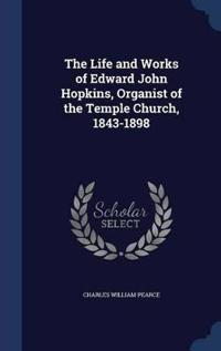 The Life and Works of Edward John Hopkins, Organist of the Temple Church, 1843-1898