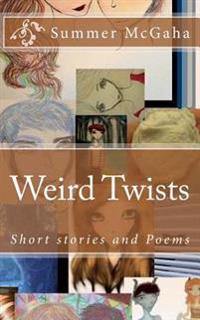Weird Twists: Short Stories and Poems