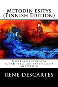Metodin Esitys (Finnish Edition): Mielenliikutuksien Tutkistelu. Metafyysillisiä Mietelmiä