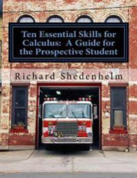 Ten Essential Skills for Calculus: A Guide for the Prospective Student