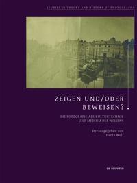 Zeigen Und/Oder Beweisen?: Die Fotografie ALS Kulturtechnik Und Medium Des Wissens