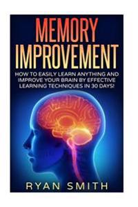 Memory Improvement: How You Can Learn Faster, Sleep Better, Remember More, Get Brain Improvement by Effective Learning Techniques!