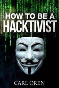 How to Be a Hacktivist: Political Activism Through a Cyber Environment