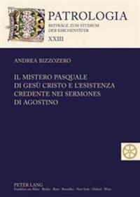 Il Mistero Pasquale Di Gesu Cristo E L'Esistenza Credente Nei Sermones Di Agostino