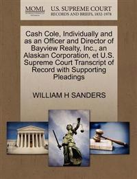 Cash Cole, Individually and as an Officer and Director of Bayview Realty, Inc., an Alaskan Corporation, Et U.S. Supreme Court Transcript of Record with Supporting Pleadings