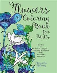 Flowers Coloring Book for Adults: Garden & Flower Designs Featuring Butterflies, Birds, Bouquets, and More! (Nature Coloring Book)