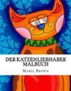 Der Katzenliebhaber Malbuch: Katze Malbuch Fur Erwachsene Mit Fesselnden Kreative Katze- Modelle Und Muster