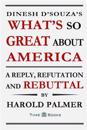 Dinesh D'Souza's What's So Great about America: A Reply, Refutation and Rebuttal