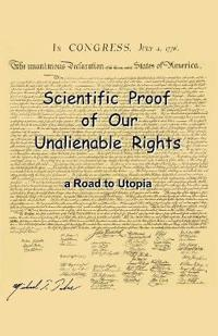 Scientific Proof of Our Unalienable Rights. a Road to Utopia