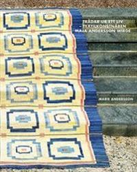 Trådar ur ett liv : textilkonstnären Maja Andersson Wirde