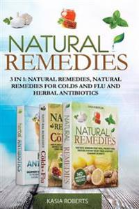 Natural Remedies: 3 in 1: Natural Remedies, Natural Remedies for Colds and Flu and Herbal Antibiotics