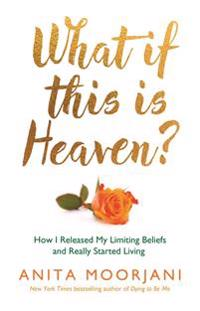 What if this is heaven? - how i released my limiting beliefs and really sta