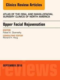 Upper Facial Rejuvenation, an Issue of Atlas of the Oral and Maxillofacial Surgery Clinics of North America