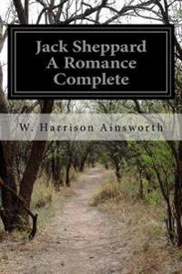 Jack Sheppard a Romance Complete