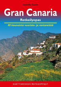 Gran Canaria retkeilyopas : 40 kauneinta vuoristo- ja rantareittiä pienoismantereella