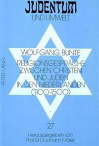 Religionsgespraeche Zwischen Christen Und Juden in Den Niederlanden (1100-1500)