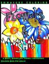 Flowers & Shit: A Sassy, Sweary, and Terribily Inappropriate Coloring Book for Adults