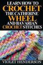 Learn How to Crochet the Catherine Wheel and Bavarian Crochet Stitches