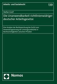 Die Unanwendbarkeit Richtlinienwidriger Deutscher Arbeitsgesetze: Eine Analyse Der Rechtsprechung Des Eugh Zum Anwendungsvorrang Der Unionsgrundrechte