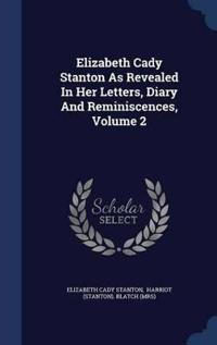 Elizabeth Cady Stanton as Revealed in Her Letters, Diary and Reminiscences; Volume 2