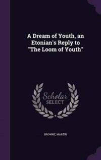 A Dream of Youth, an Etonian's Reply to the Loom of Youth