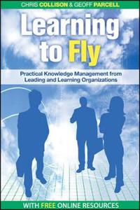 Learning to Fly: Practical Knowledge Management from Some of the World's Leading Learning Organizations [With CDROM]