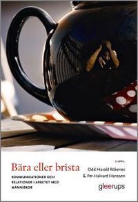 Bära eller brista, 2:a uppl : Kommunikation och relationer i arbetet med människor