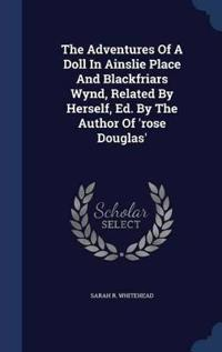 The Adventures of a Doll in Ainslie Place and Blackfriars Wynd, Related by Herself, Ed. by the Author of 'Rose Douglas'