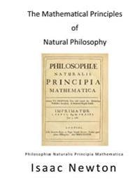 The Mathematical Principles of Natural Philosophy: Philosophiae Naturalis Principia Mathematica