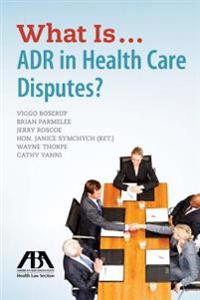 What Is...ADR in Health Care Disputes?