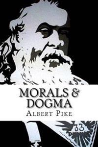 Morals & Dogma: The Ancient & Accepted Scottish Rite of Freemasonary
