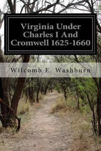 Virginia Under Charles I and Cromwell 1625-1660