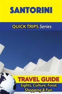 Santorini Travel Guide (Quick Trips Series): Sights, Culture, Food, Shopping & Fun