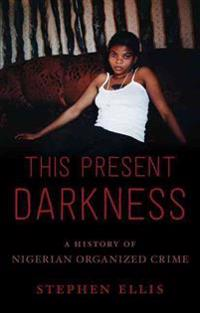 This Present Darkness: A History of Nigerian Organized Crime