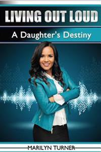 Living Out Loud: A Daughter's Destiny