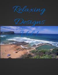 Relaxing Designs, Volume 1: Therapeutic Adult Coloring Book