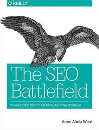 The SEO Battlefield: Winning Strategies for Search Marketing Programs
